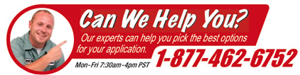 Can We Help You? Our experts can help you pick the best options for your application. 1-877-462-6752 Mon-Fri 7:30am-4pm PST